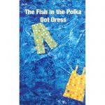 Fish in the Polka Dot Dress